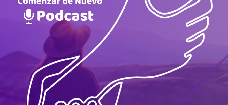podcast- comenzar de nuevo